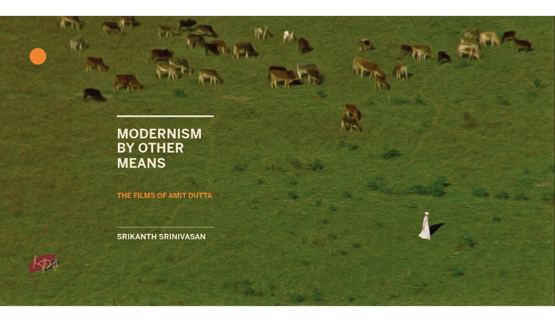 Modernism by Other Means: The Films of Amit Dutta